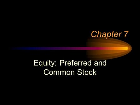 Chapter 7 Equity: Preferred and Common Stock. Investing in Stock Acquiring ownership (equity) in a corporation Residual claim Riskier than debt from investors'