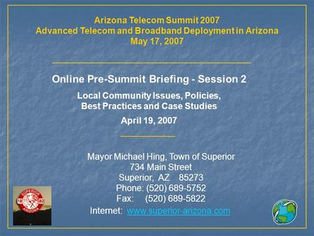 Arizona Telecom Summit 2007 Advanced Telecom and Broadband Deployment in Arizona May 17, 2007 Online Pre-Summit Briefing - Session 2 Local Community Issues,