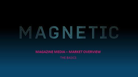 MAGAZINE MEDIA – MARKET OVERVIEW THE BASICS. MAGAZINE MEDIA AT A GLANCE Source: NRS PADD I BRAD Magazine media reaches 38 million adults every month 2500+