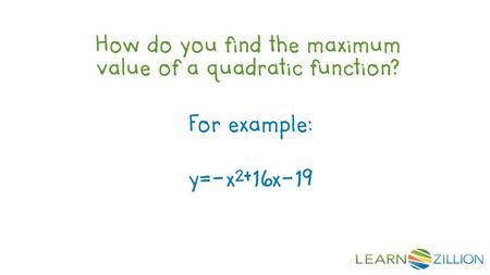 How do you find the maximum value of a quadratic function? For example: y=-x 2 +16x-19.