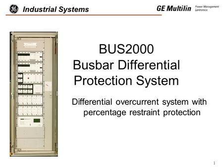 1 Industrial Systems BUS2000 Busbar Differential Protection System Differential overcurrent system with percentage restraint protection.