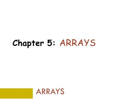 Chapter 5: ARRAYS ARRAYS. Why Do We Need Arrays? Java Programming: From Problem Analysis to Program Design, 4e 2  We want to write a Java program that.