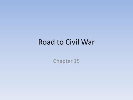 Road to Civil War Chapter 15. Section 1 Slavery and the West I.The Missouri Compromise A.Missouri asked to join the Union as a slave state in 1819 B.At.
