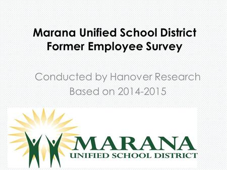 Marana Unified School District Former Employee Survey Conducted by Hanover Research Based on 2014-2015.