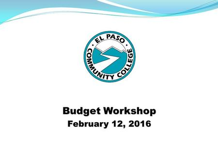 Budget Workshop February 12, 2016. Mission Statement The Budget Office plans and coordinates budget activities, produces the annual budget, various statistical.