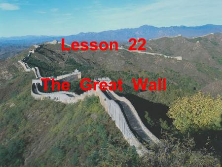 Lesson 22 The Great Wall. Learning Aims  A. New words: today, turn, traffic, light, climb, true, start, ouch  B. Phrases and expressions: in an hour,