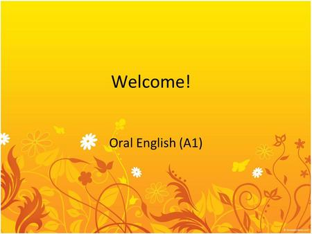 Welcome! Oral English (A1). Conversation 对话 Nice to meet you. Athena: Hi. My name is Athena. Jennifer: I'm Jennifer. Athena: Nice to meet you./It's nice.