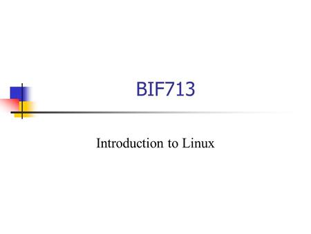 BIF713 Introduction to Linux. Agenda Getting Started: Using Linux Unix and Linux - Structure / Features Elements of the Linux Philosophy Linux Command.