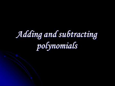 Adding and subtracting polynomials. 5x 3 + 2x 2 – x – 7 5x 3 + 2x 2 – x – 7 This is a polynomial in standard form: Leading Coefficient Degree Constant.