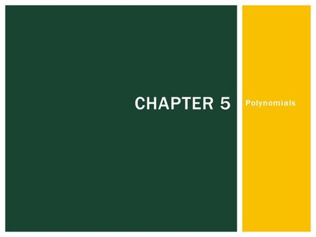 Polynomials CHAPTER 5. Chapter 5 5.1 – MODELING POLYNOMIALS.
