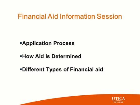 Financial Aid Information Session  Application Process  How Aid is Determined  Different Types of Financial aid.