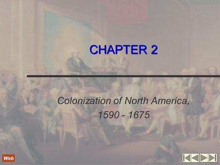 CHAPTER 2 Colonization of North America, 1590 - 1675 Web.
