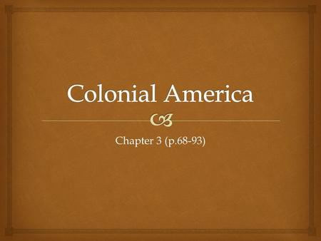 Chapter 3 (p.68-93).   People continued to come to America from Europe and African Countries. During the 1600's and 1700's, the English, the French,