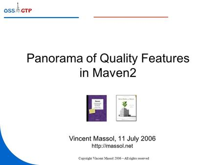 Copyright Vincent Massol 2006 – All rights reserved Panorama of Quality Features in Maven2 Vincent Massol, 11 July 2006