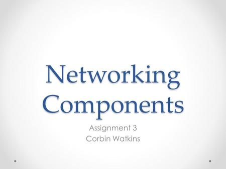 Networking Components Assignment 3 Corbin Watkins.