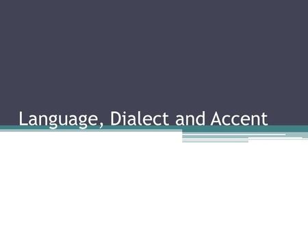 Language, Dialect and Accent. Nature of a language The linguist makes no value judgment. S/he recognizes and accepts the existence of language varieties.