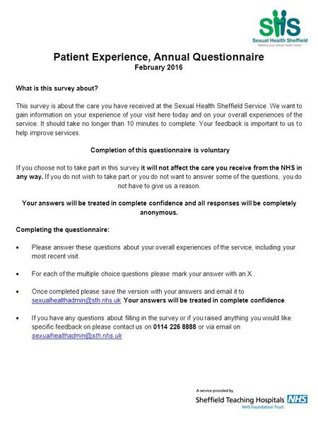 Patient Experience, Annual Questionnaire February 2016 What is this survey about? This survey is about the care you have received at the Sexual Health.