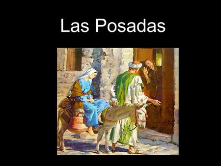 Las Posadas. Las Posadas- Means Inn in Spanish A Christmas tradition in Mexico Begins on December 16th and is celebrated for 9 days representing the 9.