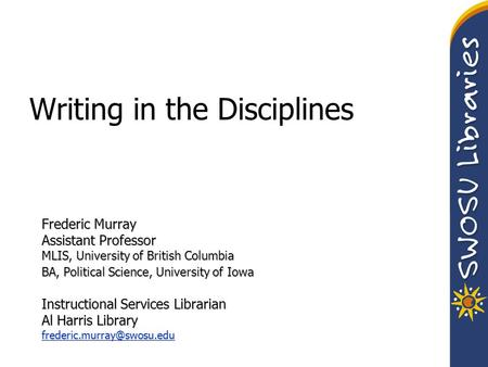 Writing in the Disciplines Frederic Murray Assistant Professor MLIS, University of British Columbia BA, Political Science, University of Iowa Instructional.
