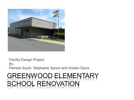 Facility Design Project By, Pamela South, Stephanie Sproul and Kristen Davis.