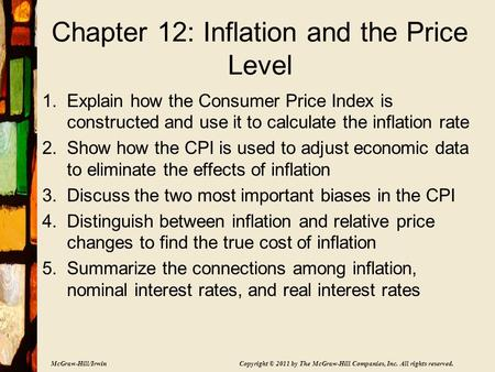 McGraw-Hill/Irwin Copyright © 2011 by The McGraw-Hill Companies, Inc. All rights reserved. Chapter 12: Inflation and the Price Level 1.Explain how the.