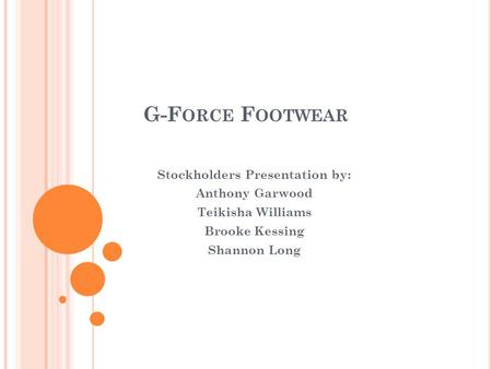 G-F ORCE F OOTWEAR Stockholders Presentation by: Anthony Garwood Teikisha Williams Brooke Kessing Shannon Long.