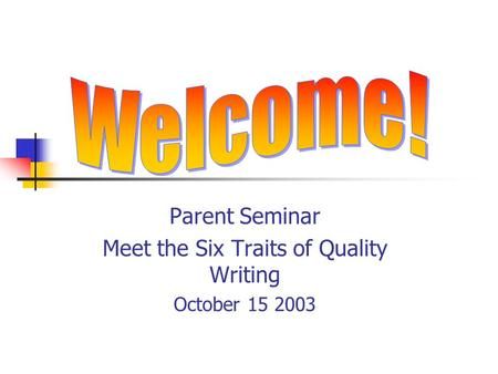 Parent Seminar Meet the Six Traits of Quality Writing October 15 2003.
