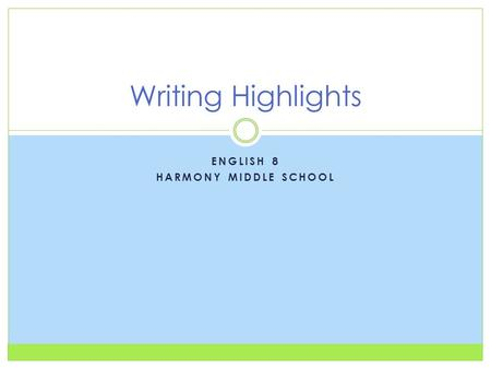 ENGLISH 8 HARMONY MIDDLE SCHOOL Writing Highlights.