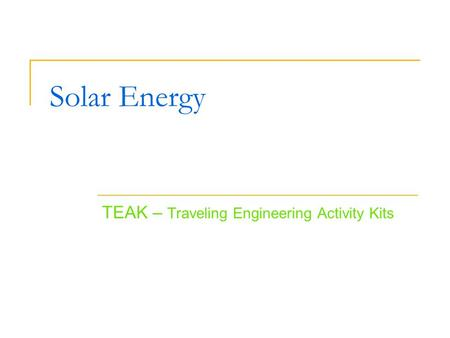 Solar Energy TEAK – Traveling Engineering Activity Kits.