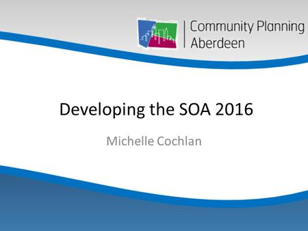Developing the SOA 2016 Michelle Cochlan. The reform challenge for CPA 'At the heart of CPP activity is the development of an SOA that is an explicit.