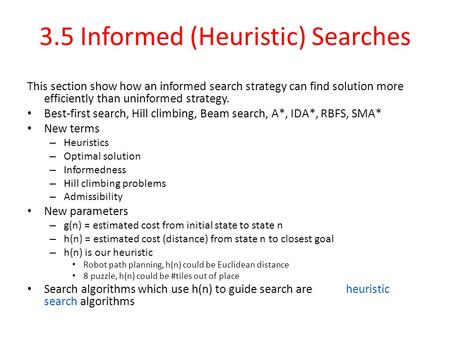 3.5 Informed (Heuristic) Searches This section show how an informed search strategy can find solution more efficiently than uninformed strategy. Best-first.