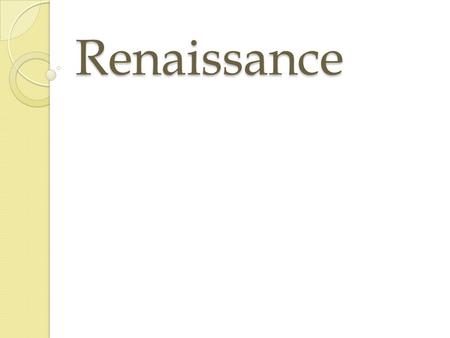 "Renaissance. What? A ""rebirth"" Intellectual changes ◦ artistic, social, scientific, and political thought turned in new directions. Economic changes ◦"