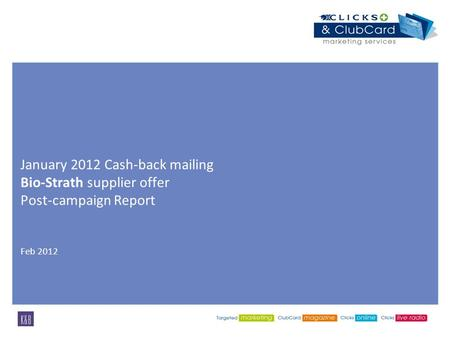 January 2012 Cash-back mailing Bio-Strath supplier offer Post-campaign Report Feb 2012.