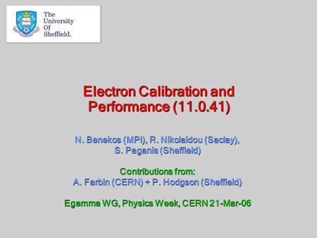 Electron Calibration and Performance (11.0.41) N. Benekos (MPI), R. Nikolaidou (Saclay), S. Paganis (Sheffield) Contributions from: A. Farbin (CERN) +