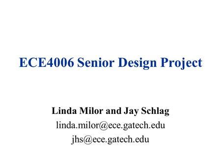 ECE4006 Senior Design Project Linda Milor and Jay Schlag