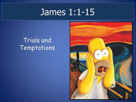 James 1:1-15 Trials and Temptations. James 1: 1-15 James: What REAL faith looks like James 2:14-25 – How REAL faith is inevitably seen in a one's actions.