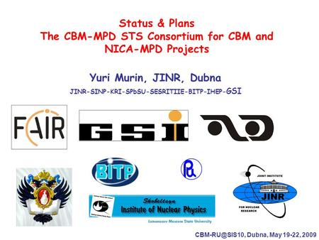 Status & Plans The CBM-MPD STS Consortium for CBM and NICA-MPD Projects Yuri Murin, JINR, Dubna JINR-SINP-KRI-SPbSU-SESRITIIE-BITP-IHEP- GSI
