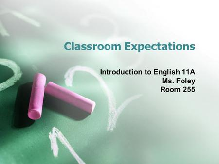 Classroom Expectations Introduction to English 11A Ms. Foley Room 255.