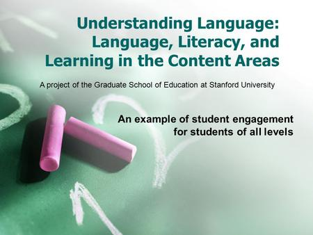 Understanding Language: Language, Literacy, and Learning in the Content Areas An example of student engagement for students of all levels A project of.