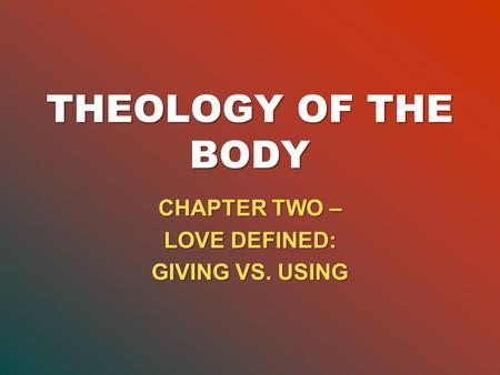 CHAPTER TWO – LOVE DEFINED: GIVING VS. USING
