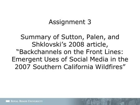 "Assignment 3 Summary of Sutton, Palen, and Shklovski's 2008 article, ""Backchannels on the Front Lines: Emergent Uses of Social Media in the 2007 Southern."