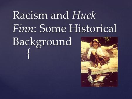 { Racism and Huck Finn: Some Historical Background.