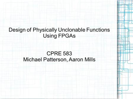 Design of Physically Unclonable Functions Using FPGAs
