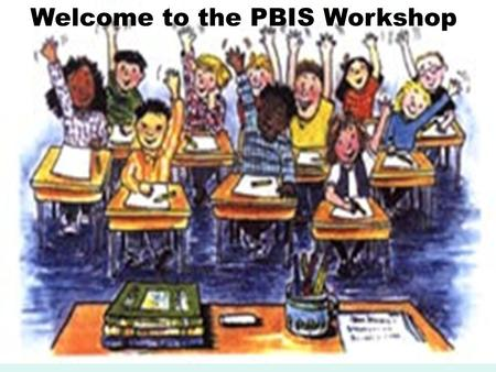 Welcome to the PBIS Workshop. Please help yourself to refreshments and snacks We will start at 3:45pm.