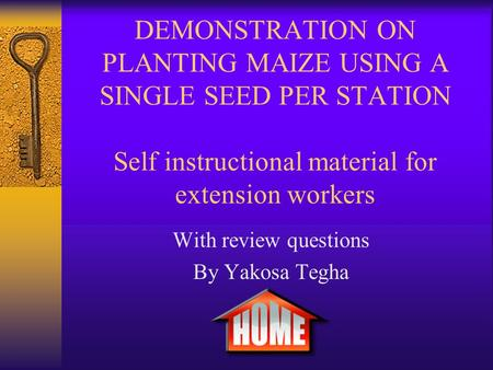 DEMONSTRATION ON PLANTING MAIZE USING A SINGLE SEED PER STATION Self instructional material for extension workers With review questions By Yakosa Tegha.