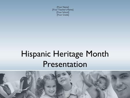 Hispanic Heritage Month Presentation [Your Name] [Your Teacher's Name] [Your School] [Your Grade]