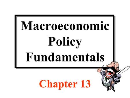Macroeconomic Policy Fundamentals Chapter 13. Discussion Topics Characteristics of money Federal Reserve System Changing the money supply Money market.