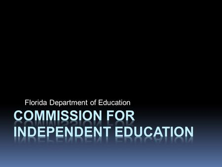 Florida Department of Education. MISSION  To serve as a consumer protection agency  Protect the individual student  Promote accountability at the independent.