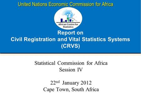 African Centre for Statistics United Nations Economic Commission for Africa Report on Civil Registration and Vital Statistics Systems (CRVS) Statistical.