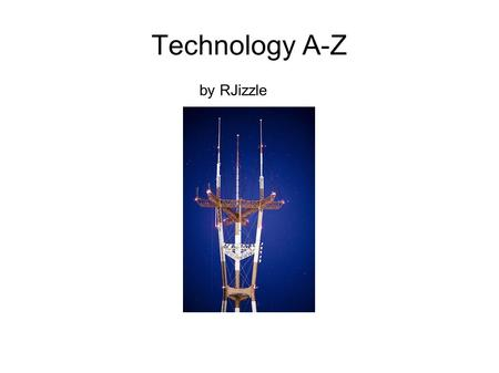 Technology A-Z by RJizzle. A is for Antenna B is for Bluetooth.